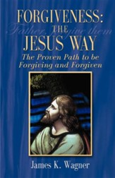 Forgiveness: The Jesus Way - The Proven Path to be Forgiving and Forgiven