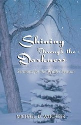 Shining Through The Darkness Sermons For The Winter Season