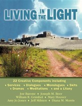 Living in the Light: 22 Creative Components Including Services, Dialogues, Monologues, Skits, Dramas, Mediations, and a Litany