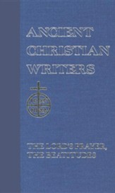 The Lord's Prayer, The Beattitudes (Ancient Christian Writers)