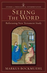 Seeing the Word: Refocusing New Testament Study
