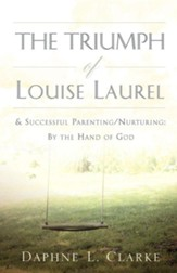 The Triumph of Louise Laurel & Successful Parenting/Nurturing: By the Hand of God