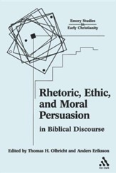Rhetoric, Ethic, and Moral Persuasion in Biblical Discourse