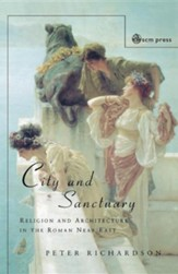 City and Sanctuary: Religion and  Architecture in the Roman Near East