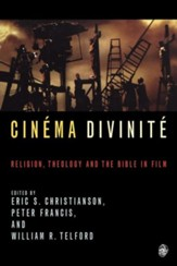 Cinema Divinite: Religion, Theology and the Bible in Film