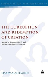 The Corruption and Redemption of Creation: Nature in Romans 8.19-22 and Jewish Apocalyptic Literature