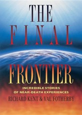 Final Frontier: Incredible Stories of Near-death Experiences