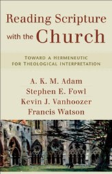 Reading Scripture with the Church: Toward a Hermeneutic for Theological Interpretation
