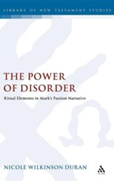 The Power of Disorder: Ritual Elements in Mark's Passion Narrative