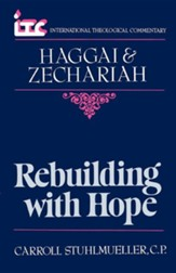 Haggai & Zechariah: Rebuilding with Hope (International Theological Commentary)