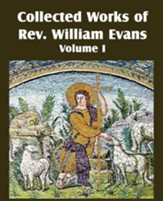 Collected Works of REV William Evans Vol. 1