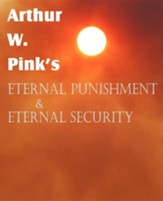 Arthur W. Pink's Eternal Punishment & Eternal Security