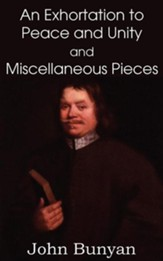 John Bunyan's an Exhortation to Peace and Unity and Miscellaneous Pieces