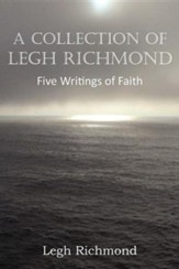 A Collection of Legh Richmond, Five Writings of Faith