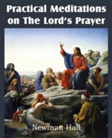 Practical Meditations on the the Lord's Prayer