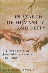 In Search of Humanity and Deity: A Celebration of John MacQuarrie's Theology