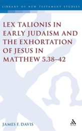 Lex Talionis in Early Judaism and the Exhortation of Jesus in Matthew 5:38-42