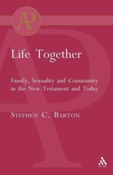 Life Together ;Family, Sexuality and Community in the NT and Today