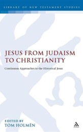 Jesus from Judaism to Christianity: Continuum Approaches to the Historical Jesus