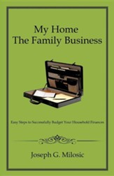 My Home the Family Business: Easy Steps to Successfully Budget Your Household Finances