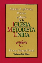 Sistema de Gobiemo Practica y Mision de La Iglesia Metodista Unida: Polity, Practice and Mission of the United Methodist Church Spanish