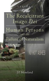 The Recalcitrant Imago Dei: Human Persons and the Failure of Naturalism [Hardcover]