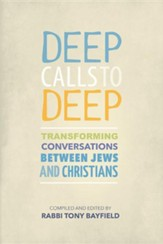 Deep Calls to Deep: Transforming Conversations between Jews and Christians