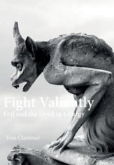 Fight Valiantly: Evil and the Devil in Liturgy