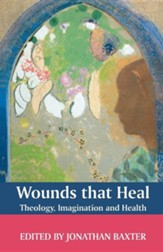 Wounds That Heal: Theology, Imagination and Health