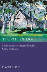 The Path of Light: Meditations and Prayers from the Celtic Tradition