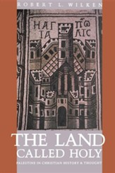 The Land Called Holy: Palestine in Christian History