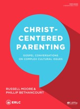 Christ-Centered Parenting, Bible Study Book: Gospel Conversations on Complex Cultural Issues