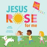 Jesus Rose for Me Boardbook: The  True Story of Easter
