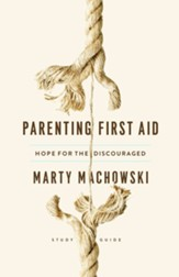 Parenting First Aid: Hope for the Discouraged, Study Guide with Leader's Notes