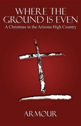 Where the Ground Is Even: A Christmas in the Arizona High Country
