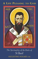 A Life Pleasing to God: The Spirituality of the Rules of St Basil