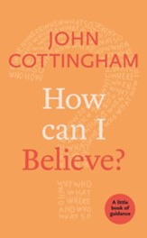 How I Can Believe?: A Little Book of Guidance