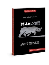 M46 Crash Course Participant's Guide: Dads Fighting for the Hearts of Their Children