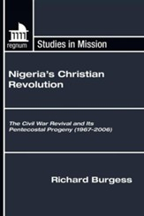 Nigeria's Christian Revolution: The Civil War Revival and Its Pentecostal Progeny (1967-2006)