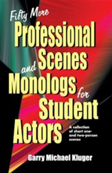 Fifty More Professional Scenes and Monologs for Student Actors: A Collection of Short One-And Two-Person Scenes