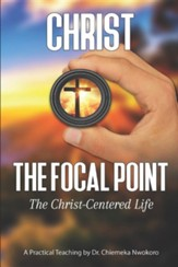 Christ-The Focal Point: The Christ-Centered Life