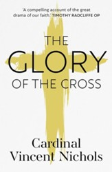 The Glory of the Cross: A Journey through Holy Week and Easter