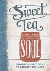 Sweet Tea for the Soul: Down-Home Devotions to Comfort the Heart