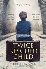 Twice-Rescued Child: The boy who fled the Nazis ... and found his life's purpose