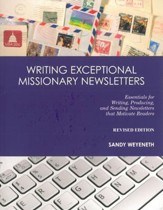 Writing Exceptional Missionary Newsletters: Essentials for Writing, Producing, and Sending Newsletters That Motivate ReadersRevised Edition