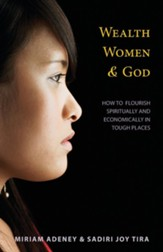 Wealth, Women & God*: How to Flourish Spiritually and Economically in Tough Places