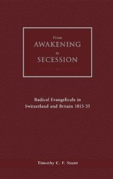 From Awakening to Secession: Radical Evangelicals in Switzerland and Britain, 1815-35