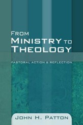 From Ministry to Theology: Pastoral Action & Reflection