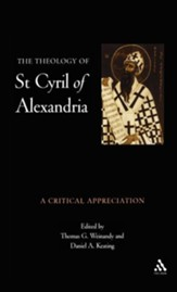 Theology of St. Cyril of Alexandria A Critical Appreciation