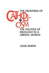 Frontiers of Catholicism: The Politics of Ideology in a Liberal World